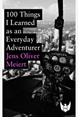 100 Things I Learned as an Everyday Adventurer (English Edition) Kindle Ausgabe