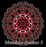 Mandala-Zauber 5: Magisches Malbuch für Erwachsene: Entspannung und Meditation