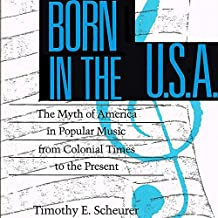 Born in the U.S.A.: The Myths of America in Popular Music from Colonial Times to the Present