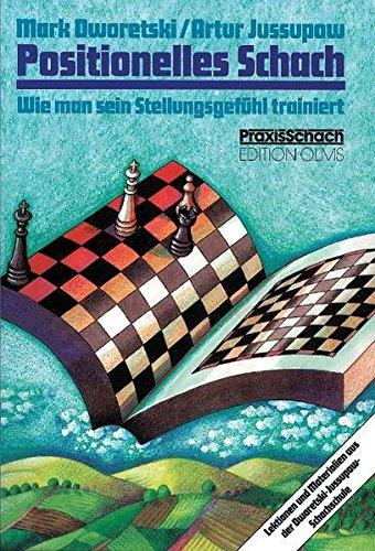 Positionelles Schach: Wie man sein Stellungsgefühl trainiert. Lektionen und Materialien aus der Dworetski-Jussupow-Schachschule (Praxis Schach)