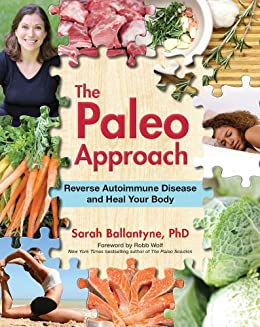 The Paleo Approach: Reverse Autoimmune Disease, Heal Your Body (English Edition) par [Ballantyne, Sarah]