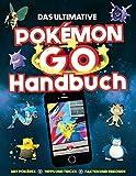 Das ultimative Pokémon Go Handbuch: Mit Pokédex, Tipps und Tricks, Fakten und Rekorde