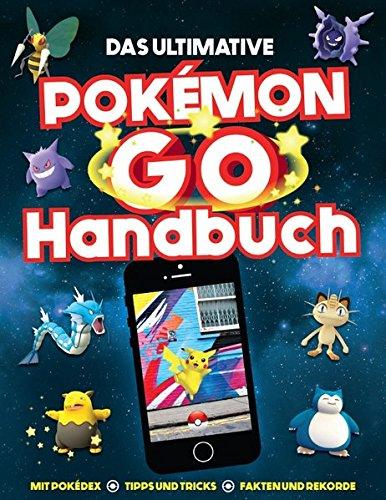 Führer-handbuch Und Spielen Spiel (Das ultimative Pokémon Go Handbuch: Mit Pokédex, Tipps und Tricks, Fakten und Rekorde)