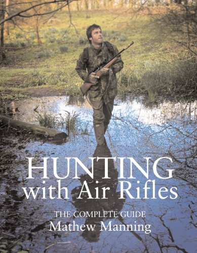 Hunting with Air Rifles: The Complete Guide por Matthew Manning