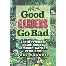 When Good Gardens Go Bad: Earth-Friendly Solutions to Common Garden Problems (W. L. Moody Jr. Natural History, Band 57)