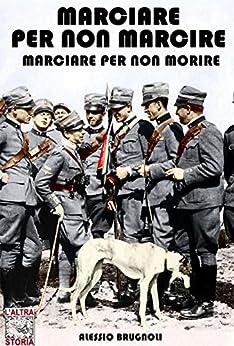 Marciare per non marcire, marciare per non morire: l'Italia del Duce D'Annunzio (Altrastoria Vol. 6) di [Brugnoli, Alessio]