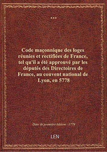 Code maçonnique des loges réunies et rectifiées de France, tel qu'il a été approuvé par les députés