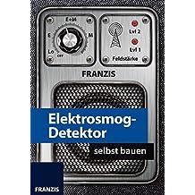 FRANZIS Elektrosmog-Detektor selbst bauen | Elektromagnetische Wellen im Haushalt aufspüren | Bausatz mit fertig bestückter Platine