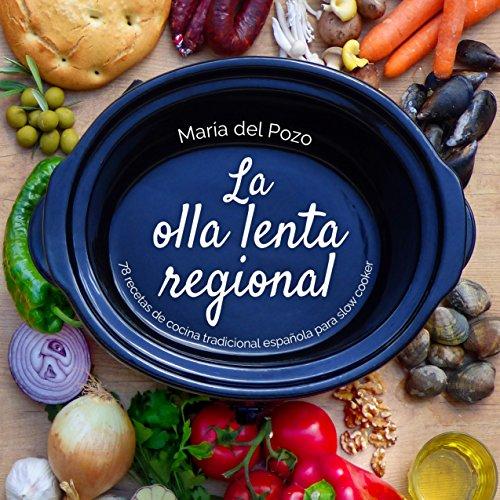 La olla lenta regional: 78 recetas de cocina tradicional española para slow cooker por María del Pozo Valdehita
