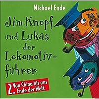 02: Jim Knopf und Lukas der Lokomotivführer (Hörspiel) (Von China bis ans Ende der Welt)