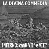 """""""La Divina Commedia"""" Di Dante Alighieri: Inferno, Canti VII° E VIII°"""