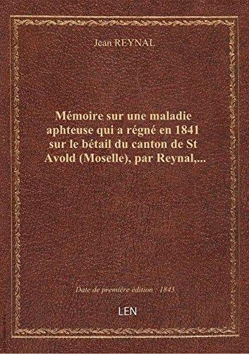 Mémoire sur une maladie aphteuse qui a régné en 1841 sur le bétail du canton de St Avold (Moselle),