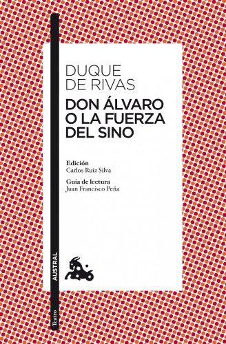 Don Álvaro o La fuerza del sino: Edición de Carlos Ruiz Silva. Guía de lectura de Juan Francisco Peña (Clásica) por Duque de Rivas