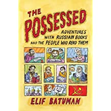 The Possessed: Adventures with Russian Books and the People Who Read Them (English Edition)