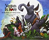 Vegan Is Love: Having Heart and Taking Action: Written by Ruby Roth, 2012 Edition, Publisher: North Atlantic Books,U.S. [Hardcover]