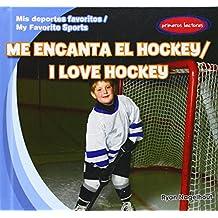 Me encanta el Hockey / I Love Hockey (Mis Deportes Favoritos / My Favorite Sports)