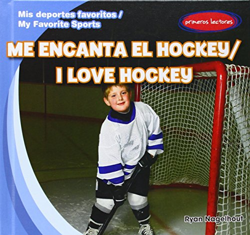 Me encanta el Hockey/I Love Hockey (Mis Deportes Favoritos/My Favorite Sports) por Ryan Nagelhout