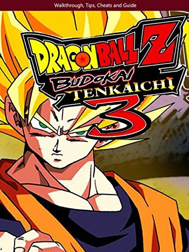Dragon Ball Z: Budokai Tenkaichi 3 tips, walkthrough, tricks, guide and cheats (English Edition)