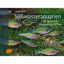 Süßwasseraquarien: Die 20 besten Unterwasserwelten (DATZ-Aquarienbücher)