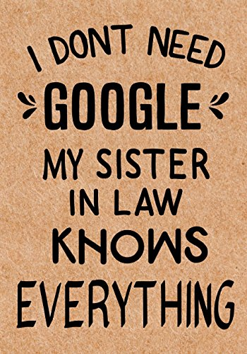 I Don't Need Google My Sister in Law Knows Everything: Journal, Diary, Inspirational Lined Writing Notebook - Funny Sister in Law birthday gifts ideas - humorous gag gift for women por LOL Journals