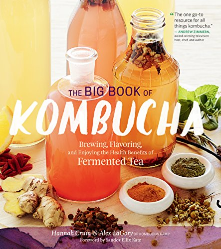 The Big Book of Kombucha: Brewing, Flavoring, and Enjoying the Health Benefits of Fermented Tea (English Edition) -
