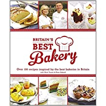 Britain's Best Bakery: Over 100 Recipes Inspired by the Best Bakeries in Britain with Mich Turner & Peter Sidwell