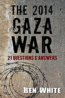 The 2014 Gaza War: 21 Questions & Answers (English Edition) di [White, Ben]
