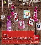Das Weihnachtsdeko-Buch: Winterzauber für Haus & Garten selbst gemacht