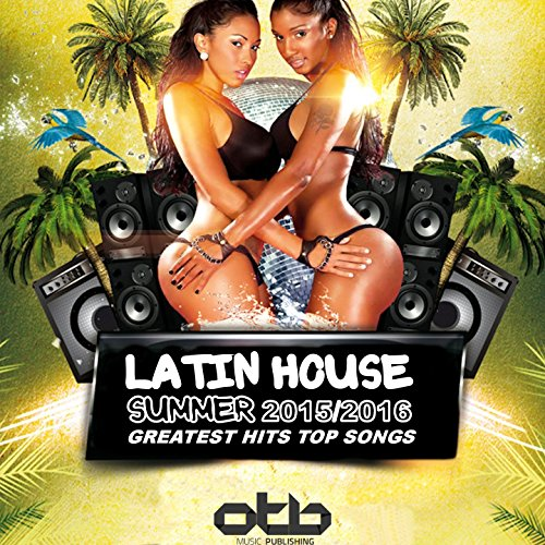 Latin House Summer 2015 / 2016 Greatest Hits Top Songs (Commercial Dance Compilation)