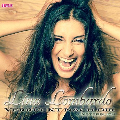 Lina Lombardo - Verrückt nach dir Unsterblich