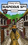 Diary of a Suspicious Spy: A Detective Story for Kids about Betrayal and Mystery (Kids' Adventure Stories)