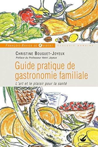 Guide pratique de gastronomie familiale : L'art et le plaisir pour la sant