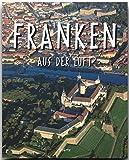 Reise durch FRANKEN aus der Luft - Ein Bildband mit über 160 Bildern - STÜRTZ Verlag -
