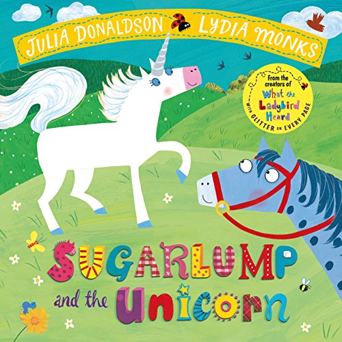 Sugarlump and the Unicorn (Julia Donaldson/Lydia Monks)