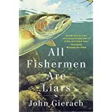 All Fishermen Are Liars by John Gierach (2015-04-28)