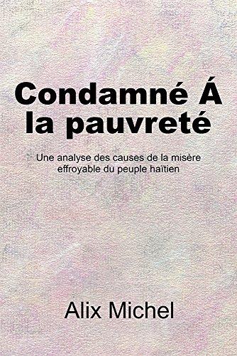 Condamné Á la pauvreté: Une analyse des causes de la misère effroyable du peuple haïtien