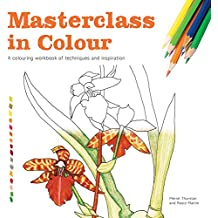 Masterclass in Colour: A Colouring Workbook of Techniques and Inspiration