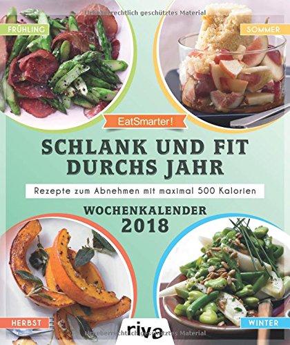 Image of Schlank und fit durchs Jahr: Rezepte zum Abnehmen mit maximal 500 Kalorien. Wochenkalender 2018