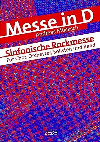 Messe in D (Gesangsausgabe): Sinfonische Rockmesse für Chor, Orchester, Solisten und Band
