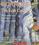 Roanoke ; the Lost Colony. An Unsolved Mystery from History. by Jane Yolen & Heidi Stemple & Roger Roth (2003-08-01)