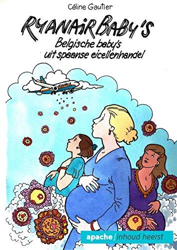 Ryanair Baby\'s: Belgische baby\'s uit Spaanse eicellenhandel (Dutch Edition)