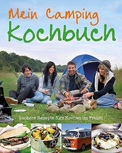 Mein Camping Kochbuch: Leckere Rezepte fürs Kochen im Freien