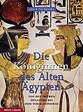 Die Königinnen des Alten Ägypten: Von den frühen Dynastien bis zum Tod Kleopatras - Joyce Tyldesley