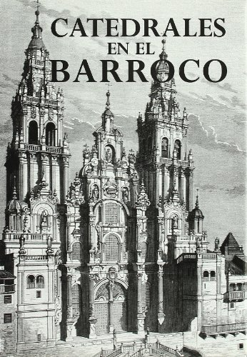 Catedrales en el Barroco/ Cathedrals in the Baroque (Catedrales De Espana)