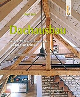 Dachausbau: Schöner Wohnen Unterm Dach. Lösungen Und Beispiele Von [Jeni,  Kurt]