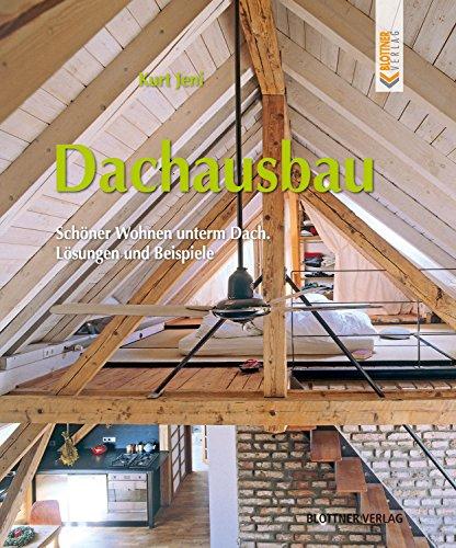 Dachausbau: Schöner Wohnen unterm Dach. Lösungen und Beispiele