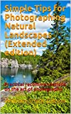 Simple Tips for Photographing Natural Landscapes (Extended edition): Practical recommendations on the art of photography