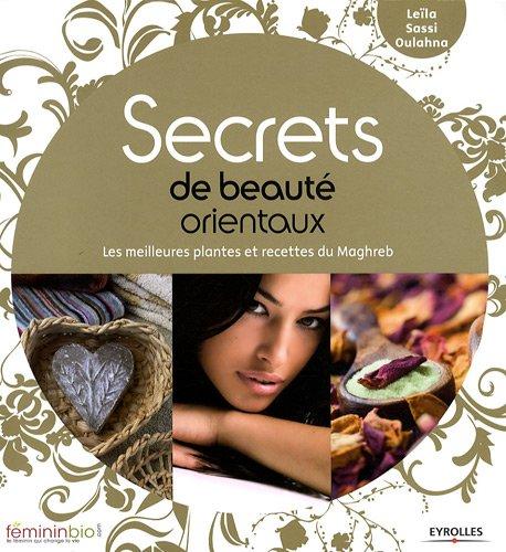 Secrets de beauté orientaux: Les meilleures plantes et recettes du Maghreb