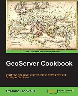 GeoServer Cookbook eBook: Stefano Iacovella: Amazon in: Kindle Store
