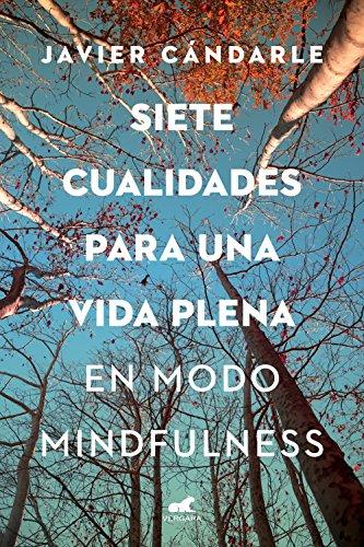 Siete cualidades para una vida plena: En modo mindfulness por Javier Candarle